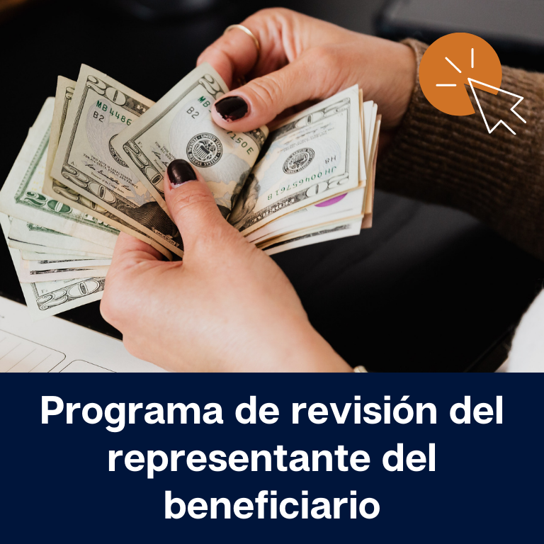"""Image of white hands handling a stack of $20 bills. The nails are painted black. Under the image is a navy blue rectangle with white text that reads: """"Programa de revision del representante del beneficiario."""" In the upper right hand corner is an icon of a white computer mouse inside of an orange circle."""