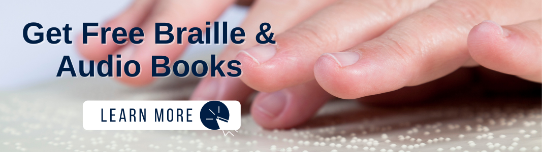 """Close up photo of a hand reading Braille. Over the image is navy blue text reading """"Get Free Braille & Audio Books."""" Under the text is a white graphic with navy blue text reading """"LEARN HERE"""" with an icon of a computer mouse."""