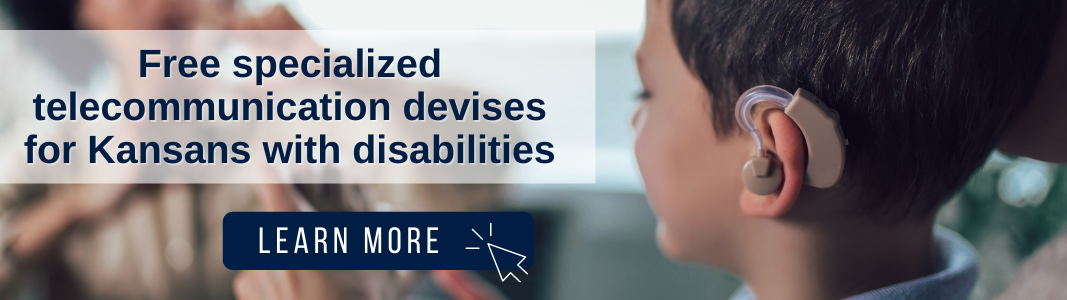 """Image of a young boy with a hearing aid. Over the photo is a white, opaque rectangle with text reading: """"Free specialized telecommunication devises for Kansans with disabilities."""" Below the rectangle is a graphic that reads """"LEARN MORE"""" with an icon of a computer mouse."""