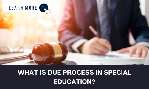"""Image of a man in a suit signing a document at a table. There is a gavel on the table. In the top right hand corner is dark blue text reading """"LEARN MORE"""" with a blue and orange cursor icon graphic to the right. Below the image is a black box with white text reading """"WHAT IS DUE PROCESS IN SPECIAL EDUCATION?""""."""