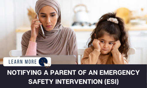 """Image of a Middle Eastern mother and daughter. The mother is on the left. She is wearing a beige head and neck covering over a pink long sleeve shirt. She is looking at a laptop and holding a phone to her ear. She looks worried. Next to her is a young girl with curly, dark hair in a ponytail. She has her head resting in her hands with her elbows on the table. She has a sad expression on her face. Below the image is a navy blue rectangle with white text reading: """"NOTIFYING A PARENT OF AN EMERGENCY SAFETY INTERVENTION (ESI)."""" Above the white text is a white graphic with navy blue text that reads """"LEARN MORE"""" and an orange icon of a computer mouse inside of a navy blue circle."""