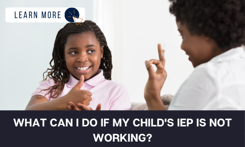 """Image of a young girl in a pink shirt and woman sitting across from her on a couch. They are using sign language. The young girl is smiling. Below the image is a black box with white text reading """"WHAT CAN I DO IF MY CHILD'S IEP IS NOT WORKING?"""". In the top left of the image is a white box with dark blue text reading """"LEARN MORE"""" with a blue and orange cursor icon graphic to the right."""