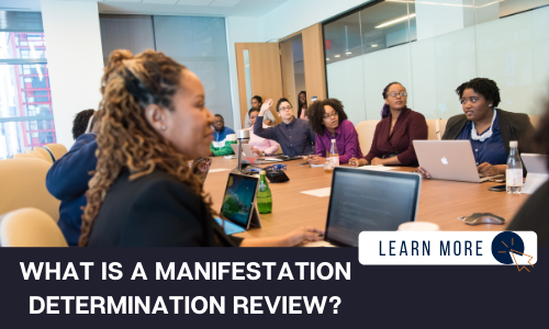 """Image of a group of professionals in a board room. All of the individuals are sitting around a table, some with laptops in front of them. One individual is raising their hand. Some are coming in the door. Below the image is a black box with white text reading """"WHAT IS A MANIFESTATION DETERMINATION REVIEW?"""". To the right is a white box with dark blue text reading """"LEARN MORE"""" with and orange and blue cursor icon graphic to the right."""