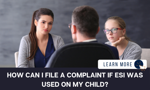 """Image of a women and a young girl sitting across from a man at a desk. Below the image is a black text box with white text reading """"HOW CAN I FILE A COMPLAINT IF ESI WAS USED ON MY CHILD?"""". To the right is a white box with dark blue text reading """"LEARN MORE"""" with a blue and orange cursor icon image to the right."""