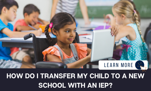 """Image of a young girl with an orange shirt and pigtails is in a wheelchair. She is smiling in a classroom setting, using an iPad. Out of focus in the background are other students sitting at a table writing. Below the image is a black box with white text reading """"HOW DO I TRANSFER MY CHILD TO A NEW SCHOOL WITH AN IEP?"""". To the right is a white box with dark blue text reading """"LEARN MORE"""" with and orange and blue cursor icon graphic to the right."""