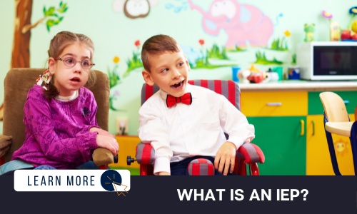 """Image of two children with developmental disabilities in a colorful classroom. On the left is a young, White girl wearing braids and a purple jacket. On the right is a young, White boy wearing a white button down shirt and red bow tie. Below the image is a navy blue rectangle with white text reading: """"WHAT IS AN IEP?"""" Above the white text is a white graphic with navy blue text that reads """"LEARN MORE"""" and an orange icon of a computer mouse inside of a navy blue circle."""