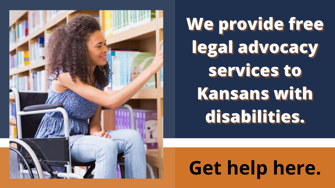 We provide free legal advocacy services to Kansans with disabilities. Get help here.
