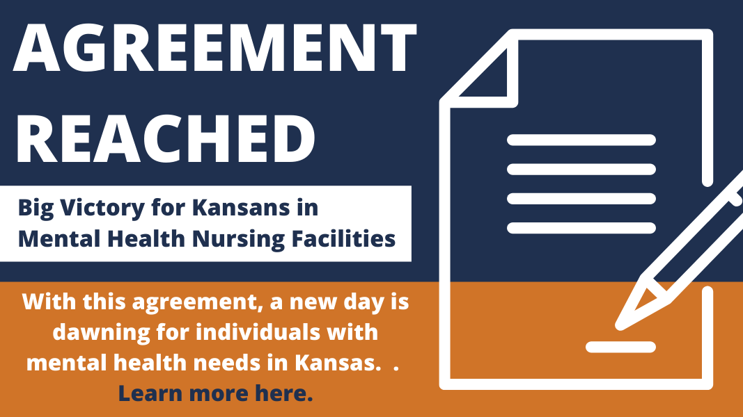 """The background is navy blue on top and orange on bottom. To the right is a white graphic of a hand signing a piece of paper. At the top of the navy blue, a title in large white text reads: AGREEMENT REACHED."""" Below the title is a white rectangle with navy blue text that reads: """"Big victory for Kansans in Mental Health Nursing Facilities."""" On the orange, navy blue and white text reads: """"With this agreement, a new day is dawning for individuals with mental health needs in Kansas. Learn more here."""""""